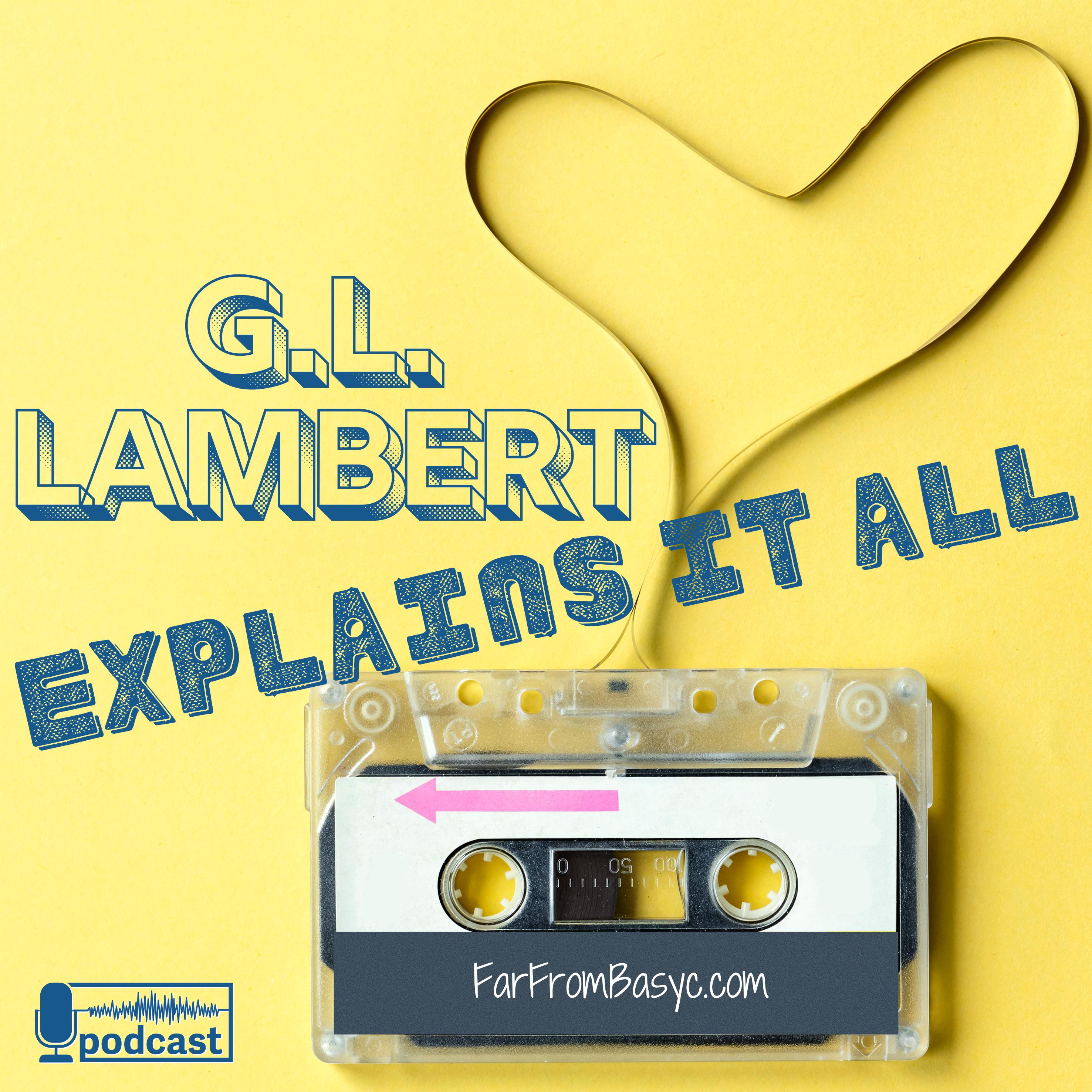 G.L. Lambert Explains It All